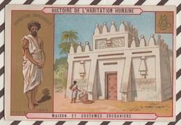 7AJ195 CHROMO HISTOIRE DE L'HABITATION HUMAINE MAISON ET COSTUMES SOUDANIENS 2 SCANS - Histoire