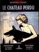 Georges Ferney - Le Château Perdu - Collection Signe De Piste / Éditions Alsatia - ( 1948 ) . - Livres, BD, Revues
