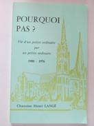 Pourquoi Pas ?   Vie D Un Pretre Ordinaire Par Un Pretre Ordinaire  19001976 Chanoine Henri Langé 1976 Beauce Chartres - Centre - Val De Loire
