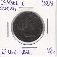 MONEDA DE ESPAÑA DE ISABEL II DEL AÑO 1858 DE 25 CENTIMOS DE REAL (COIN) SEGOVIA - [ 1] …-1931 : Reino