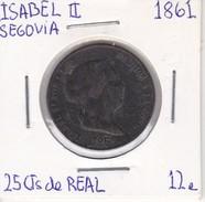MONEDA DE ESPAÑA DE ISABEL II DEL AÑO 1861 DE 25 CENTIMOS DE REAL (COIN) SEGOVIA - [ 1] …-1931 : Reino