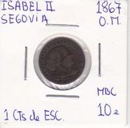 MONEDA DE ESPAÑA DE ISABEL II DEL AÑO 1867 DE 1 CENTIMO DE ESCUDO EN MBC (COIN) SEGOVIA - [ 1] …-1931 : Reino