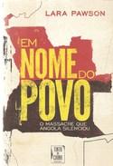 Angola - Em Nome Do Povo - O Massacre Que Angola Silenciou - Lara Pawson - Books, Magazines, Comics