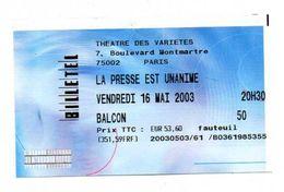 TICKET D'ENTREE THEATRE DES VARIETES  La Presse Est Unanime  MAI 2003 - Tickets - Entradas