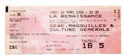 TICKET D'ENTREE LA RENAISSANCE Sexe,Magouilles & Culture Génèrale  MARS 2002 - Tickets - Entradas