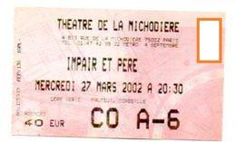 TICKET D'ENTREE THEATRE DE LA MICHODIERE  Impair Et Pére  MARS 2002 - Tickets - Entradas