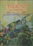 """TRUENO LE PALADIN  """" LA REINE SORCIERE D'ANUBIS """" - MORA / BURNS - E.O.  FEVRIER 1991  VAISSEAU D'ARGENT - Non Classés"""