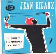 45 TOURS JEAN RIGAUX DECCA 460727 HISTOIRE A S MORDRE LA JOUE - Humour, Cabaret