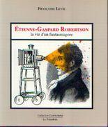 « Etienne-Gaspard ROBERTSON – La Vie D'un Fantasmagore » LEVIE, F. – Ed. Lib. Des Champs-Elysées, Paris (199 - Photographie