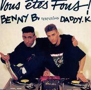 BENNY B. DADDY K. 2 TITRES VOUS ETES FOUS TECHNO VERSION + HIP HOP MIX - Vinyles