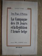 LA CAMPAGNE DES 18 JOURS ET LA REDDITION DE L'ARMEE BELGE Par SAINT-YVES - Guerre 1939-45