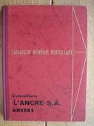 QUINCAILLERIE L'ANCRE S.A. à ANVERS - Catalogue Général D'outillage (entre 1910 Et 1920) - 192 Pages - Pubblicitari