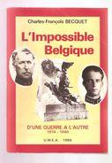 Charles-François BECQUET - L'IMPOSSIBLE BELGIQUE - D'UNE GUERRE A L'AUTRE 1914-1940 - U.W.E.A. Bruxelles 1986 - Belgique