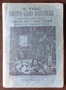 IL VERO SESTO CAIO BACCELLI  INDOVINO AGRICOLTORE LUNARIO PER L'ANNO 1912 - Società, Politica, Economia