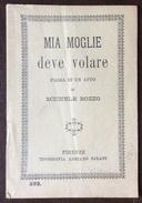 TEATRO  LIBRETTO MIA MOGLIE DEVE VOLARE FARSA IN UN ATTO DI MICHELE BOZZO ED. ADRIANO SALANI FIRENZE 1933 - Società, Politica, Economia