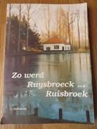Zo Werd Ruysbroeck... Ruisbroek  L. Dullekens 167blz 1993 Ed. Ons Huis - Sint-Pieters-Leeuw