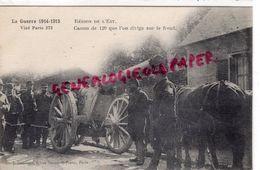 MILITARIA GUERRE 1914-1918-  REGION DE L' EST - CANON DE 120 QUE L' ON DIRIGE SUR LE FRONT  - J. COURCIER PARIS - Guerre 1914-18