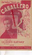 PARTITION MUSICALE-CABALLERO- LOUIS POTERAT-FRANCIS LOPEZ-GEORGES GUETARY-SALABERT PARIS - CAVALIER - Partitions Musicales Anciennes