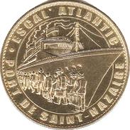 44 SAINT NAZAIRE ESCAL'ATLANTIQUE MÉDAILLE ARTHUS BERTRAND 2007 PAS MONNAIE DE PARIS JETON MEDALS TOKEN COINS - Arthus Bertrand