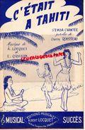 PARTITION MUSICALE- C' ETAIT A TAHITI-SAMBA-ODETTE ROUSSEAU-LOCQUET-GRIFFON-ALBERT LOCQUET RUE TOCQUEVILLE PARIS - Partitions Musicales Anciennes