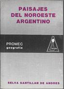 PAISAJES DEL NOROESTE ARGENTINO PROMEC GEOGRAFIA SELVA E. SANTILLAN DE ANDRES AÑO 1986 126 PAGINAS - Cultural