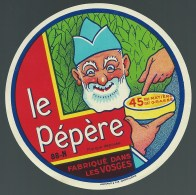 Etiquette Fromage  Le Pépère Fabriqué Dans Les Vosges 88-N - Quesos