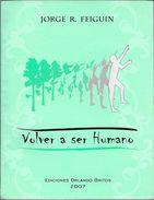 VOLVER A SER HUMANO LIBRO AUTOR DR. JORGE R. FEIGUIN EDICIONES ORLANDO BRITOS AÑO 2007 127 PAGINAS DEDICADO Y AUTOGRAFIA - Biografieën