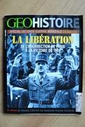 Magazine GEO Histoire N° 16 - La Libération - Spécial Seconde Guerre Mondiale - History