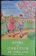 Yvan Daniel / Albert Lanquetin - Vivre En Chrétien Au Village ( Cours Moyen ) - Les Éditions Ouvrières - ( 1947 ) . - Religion