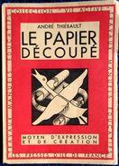 """André Thiébault -LE PAPIER DÉCOUPÉ - Les Presses D'île De France -Collection """" Vie Active """" - ( 1948 ) . - Bricolage / Tecnica"""