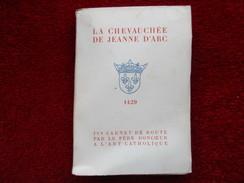 La Chevauchée De Jeanne D'arc 1429 (Par Le Père Doncoeur) éditions A L'art Catholique De 1947 - Historia