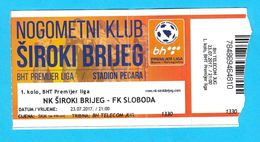 NKSIROKI BRIJEG : FK SLOBODA Tuzla - 2017. Bosnia Football Premier League * Ticket Soccer Billet Fussball Calcio Bosnien - Eintrittskarten