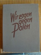 Wir Zoogen Gegen Polen, 145 Seiten Mit Zahlreichen Abbildungen, überreicht Vom Traditionsgau München Der NSDAP - Bücher