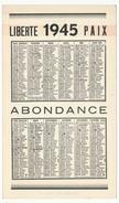Calendrier 1945 - Format 9,5 Cm X 16 Cm - Portrait Du Général De Gaulle - Au Dos, Année 1945 Liberté - Paix - Abondance - Calendars