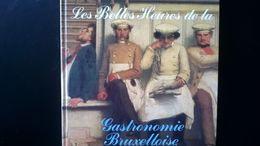 LES BELLES HEURES DE LA GASTRONOMIE BRUXELLOISE Livre Histoire Régionalisme Belgique ANNÉE 1984 Ed. Rossel - Belgique