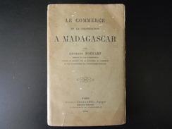 LE COMERCE ET LA COLONISATION A MADAGASCAR PAR G. FOUCART 1894 378 PAGES COUVERTURE ABIMEE 410 GR - Histoire