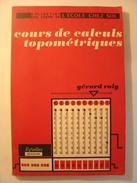 COURS DE CALCULS TOPOMETRIQUES - GERARD ROIG - EDITIONS EYROLLES - 1967 - Wissenschaft