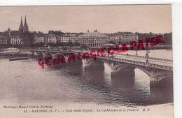 64 - BAYONNE - PONT SAINT ESPRIT  LA CATHEDRALE ET LE THEATRE - Bayonne