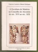 Alcoutim - A Escultura De Madeira No Concelho De Alcoutim Do Séc. XVI Ao Séc. XIX. Faro. - Livres, BD, Revues