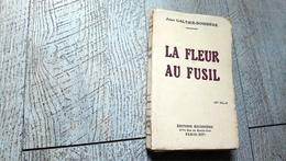 La Fleur Au Fusil De Jean Galtier Boissière 1928 Guerre Ww1 - War 1914-18