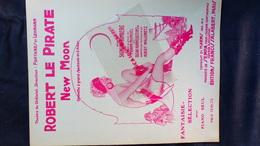PARTITION MUSICALE- ROBERT LE PIRATE-NEW MOON-LUNE-THEATRE DU CHATELET-PARIS-FONTANES LEHMANN-SIGMUND ROMBERG-MANDEL- - Scores & Partitions