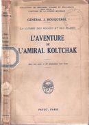 L AVENTURE DE L AMIRAL KOLTCHAK GUERRE RUSSIE ROUGES CONTRE BLANCS REVOLUTION ARMEE TSAR SIBERIE - 1914-18