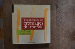 Le Dictionnaire Des Fromages Du Monde ; Pierre Androuët Le Cherche Midi.2002 - Dictionnaires