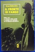 IL FRONTE DI FANGO - FRIULI 1917 LA RITIRATA DEGLI ALPINI IL DRAMMA DEI PROFUGHI IN UN ROMANZO-DOCUMENTO / Caporetto - Libri, Riviste, Fumetti