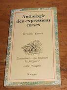 Corse.Anthologie Des Expressions Corses. Fernand Ettori. 1984 - Corse