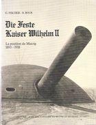 DIE FESTE KAISER WILHELM II POSITION FORTIFIEE MUTZIG 1893 1918 FORTIFICATION FORT TOURELLE CASEMATE ARMEE ALLEMANDE - Histoire