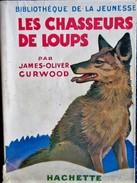 James-Oliver Curwood - Les Chasseurs De Loups - Bibliothèque De La Jeunesse - ( 1952 ) . - Bücher, Zeitschriften, Comics