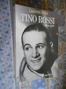 TINO ROSSI MON PERE Par LAURENT ROSSI Editions FLAMMARION 1993 - Cinéma/Télévision