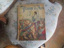 JEANNE D'ARC - 1941-Racontée Par H. De VILLEFOSSE  Imagé PAR J.J. PICHARD  VOIR PHOTOS - Libri, Riviste, Fumetti