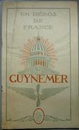 """Aviation - GUYNEMER - """"un Héros De La France"""" - 1922 -  A/ Propos De P.Deschanel Et Préface Gal Pétain - Cussac éd. - Histoire"""